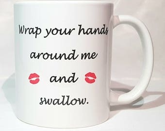 Wrap your hands around me and swallow - Ceramic or Travel Mug
