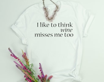 7bd254ccc Wine shirt,I like to think wine misses me too ,funny maternity,wine gift,on  cloud wine,funny wine shirt,drinking shirt,wine lover