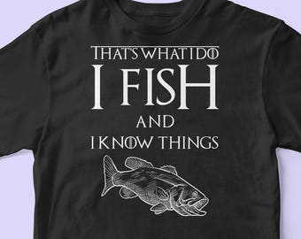Funny Fishing Shirt - That's What I Do I Fish And I Know Things T-shirt - Funny Fishing Apparel Gifts - Fisherman Shirt - Fish Lover Shirt