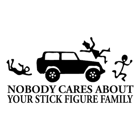 Nobody Cares about Your Stick Figure Family Vinyl Decal Your Color Sticker