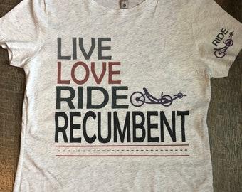 Recumbent Cycling Shirt - Cycling Shirt - Live Love Ride Recumbent - Ride Rebumbent - Love Cycling - Tri-Blend Shirt