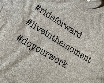 Cycling Shirt - Ride Forward - Love Cycling - Live in the Moment