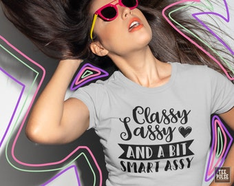 4809be00d Classy Sassy And A Bit Smart Assy, Funny Shirt Saying, Funny Sayings Shirts,  Cute Quote Shirt, Funny Life Quotes, Girls T Shirt Saying