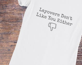 Layovers Don't Like You Either T-Shirt