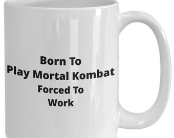 551c9d78054 Mortal kombat funny coffee mug. born to play mortal kombat forced to work.  - unique gift cup.