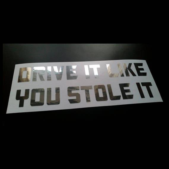 DRIVE IT LIKE YOU STOLE IT Funny Car Window Bumper  Novelty Vinyl Decal Sticker