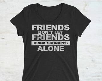 Funny Friends Don't Let Friends Drink Schnapps Alone Vintage Distressed Ladies' Short Sleeve Gift T-Shirt