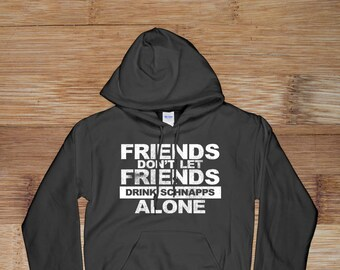 Funny Friends Don't Let Friends Drink Schnapps Alone Vintage Distressed Hooded Sweatshirt
