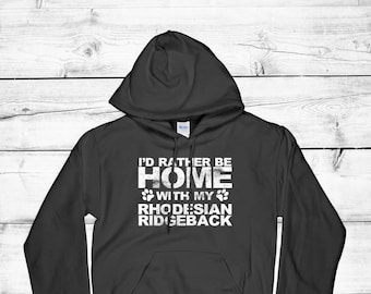 Funny I'd Rather Be Home With My Rhodesian Ridgeback Distressed Vintage Hooded Gift Sweatshirt