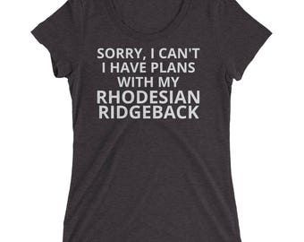 Funny Sorry, I Can't I Have Plans With My Rhodesian Ridgeback Dog Breed Short Sleeve Ladies' Gift T-Shirt