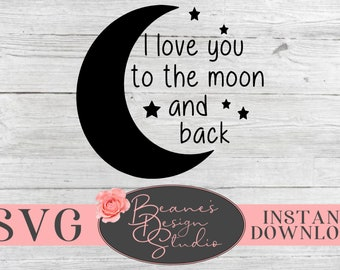 I Love You To The Moon And Back Svg Etsy