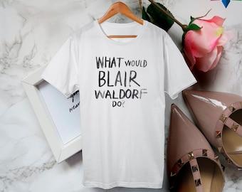 What would Blair Waldorf do t-shirt , gossip girl, women's tee, graphic t-shirt, fashion