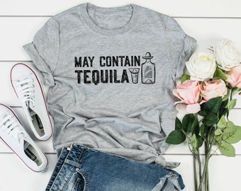 9a395bc4b May Contain Tequila, Funny Womens shirt, Tequila shirt, May contain alcohol  shirt