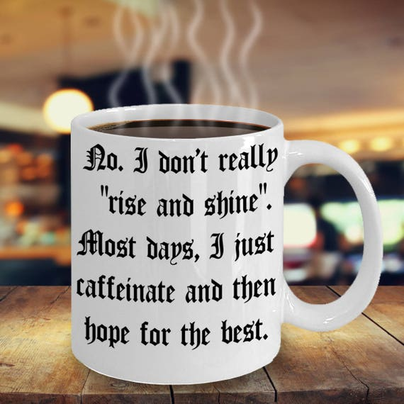 No I Dont Really Rise And Shine Rise And Shine Quote Etsy