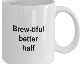 "I love coffee mug - Caffeinate mug - carpe caffeine mug ""Brew-tiful better half"" 11 oz white mug - coffee mug - coffee cup - tea cup"