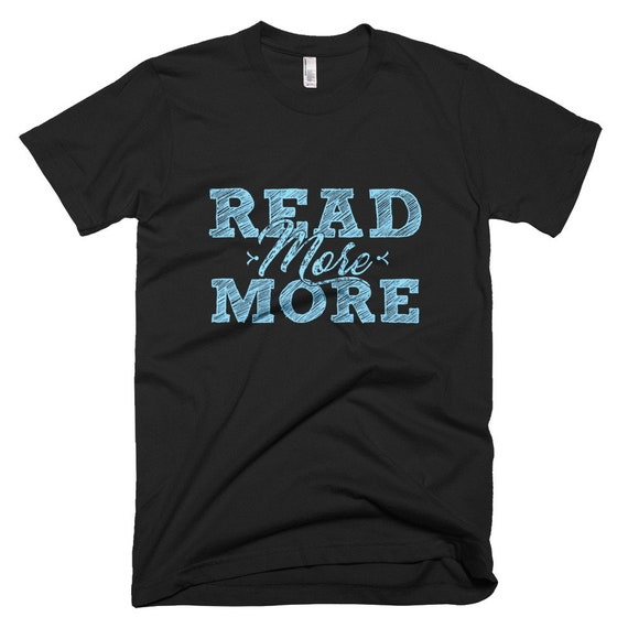 Read More Books Book Lover Book Shirt Reading Tshirt Reading Shirt Love Reading Reading Quotes Readings Book Tee Reading T Shirt Reading Te