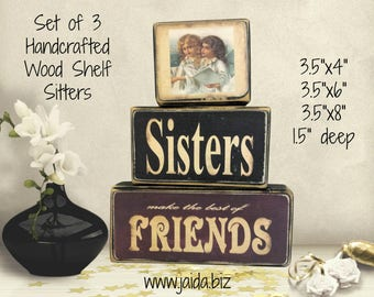 Rustic Wood Stackable Shelf Sitter Blocks. Set of 3, Sisters Make the Best of Friends