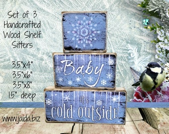 Rustic Wood Stackable Shelf Sitter Blocks. Set of 3, Baby It's Cold Outside