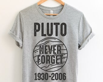 2c121d809 Pluto Never Forget T-Shirt - Funny Sarcastic Gifts