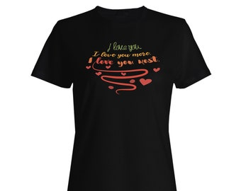 I Love You I Love You More I Love You Most Ladies T-shirt k759f