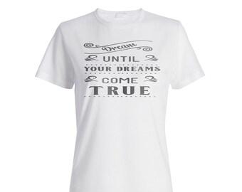 Dream Until Your Dreams Come True Ladies T-shirt j656f