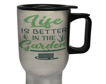 Life is better in the garden Stainless S Travel 14oz Mug u127t