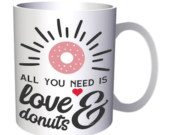All You Need Is Love And Donuts 11oz Mug j208