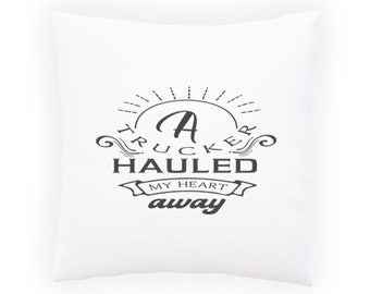 A trucker hauled my heart away Pillow Cushion Cover v961p