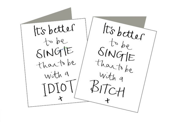 It's Better To Be Single Than To Be With A Bitch/Idiot Valentines greeting card for your best friend