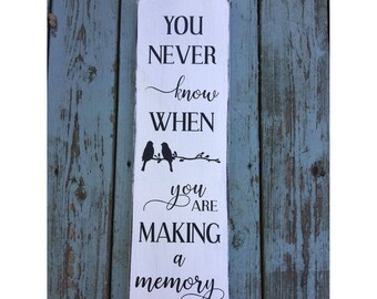 "You Never Know When You Are Making A Memory Rustic Farmhouse Style Handmade Real Wooden Sign Wall Art Distress Plaque Home Decor  7.25""x 24"""