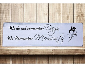 "We Do Not Remember Days We Remember Moments Rustic Farmhouse Style Handmade Wooden Sign Wall Art Distressed Plaque Home Decor  7.25""x 24"""