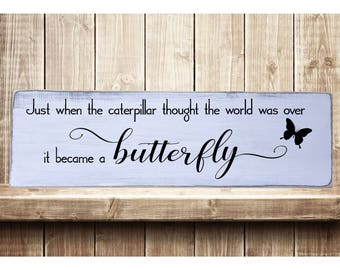 "Just When The Caterpillar Thought... Rustic Farmhouse Style Handmade Real Wooden Sign Wall Art Distressed Plaque Home Decor  7.25""x 24"""
