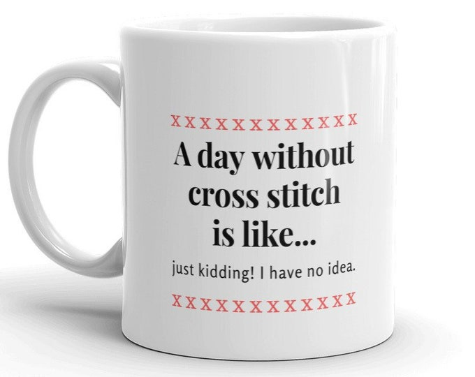 A Day Without Cross Stitch Mug