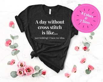 A Day Without Cross Stitch Funny Tshirt (Dark Colors)