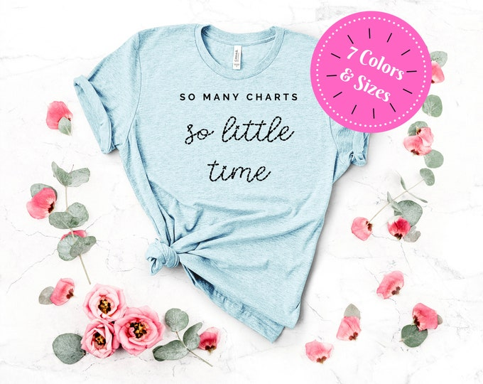So Many Charts, So Little Time Funny Cross Stitch T-Shirt (Pastel Colors)