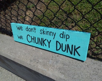 We don't skinny dipping we chunky dunk, wooden sign, beach sign, pool sign, Cabana, summer time, swimming, humorous sign, funny sign