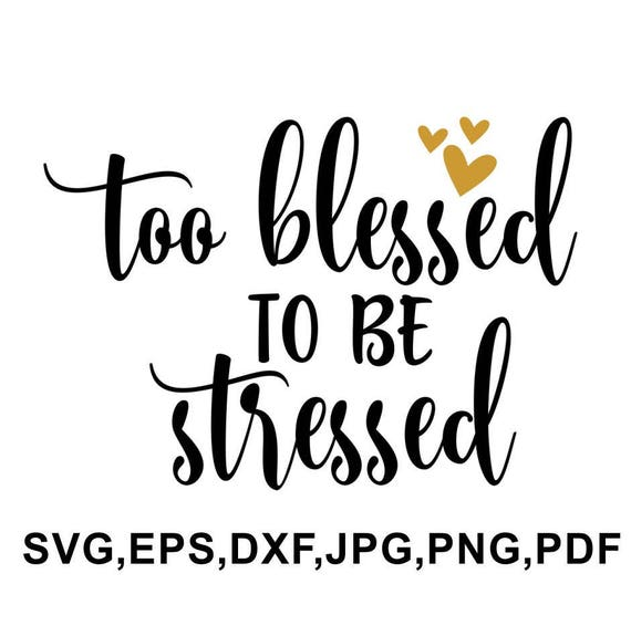 Too Blessed To Be Stressed Svg File Blessed Cricut File Etsy