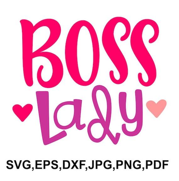Boss Lady Svg File Boss Lady Cricut File Printable And Cut Design Svg Eps Dxf Png Jpeg Pdf