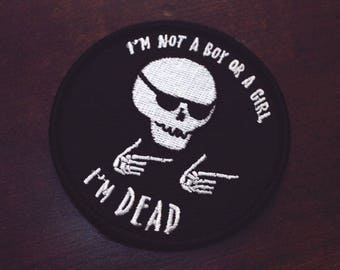 """I'm Not A Boy Or A Girl, I'm Dead - 3"""" x 3"""" Iron On Patch - Non-binary Trans Agender Genderqueer Patch"""
