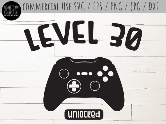 Birthday Svg 30th Birthday Video Game Dxf Level 30 Svg Video Game Controller Png Eps Commercial Use Cut File Hometowncollective