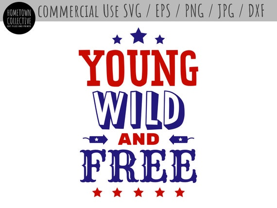 4th Of July Svg Fourth Svg Young Wild And Free Independence Etsy