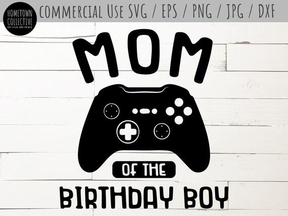 Birthday Svg Mom Of The Birthday Boy Video Game Mother Svg Etsy