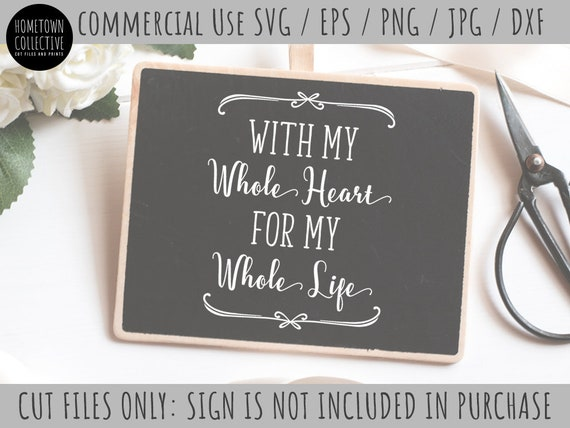 Wedding Svg Sign Svg With My Whole Heart For My Whole Life Etsy