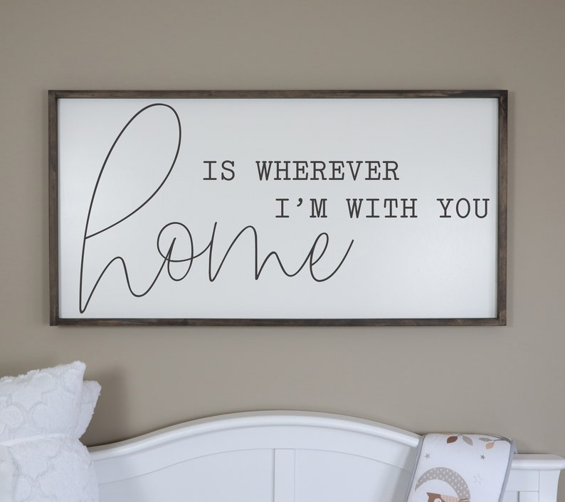 Home Is Wherever I M With You Sign Home Signs Living Etsy