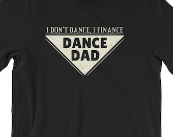 0f452ad5e2 Dance Dad Shirt, Funny Fathers Day Gift, Dancer, Dad, Unisex T-Shirt, I  Don't Dance I Finance, Money, Dancing, Cool Dad Shirts, Funny Dancer