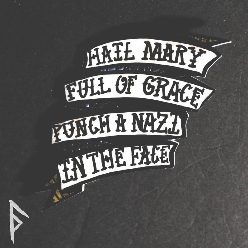 QUOTE PIN: Hail Mary full of grace, punch a Nazi in the face