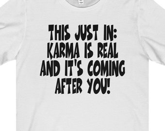 "Humorous Shirt With Saying ""This Just In: Karma Is Real and It's Coming After You"" - Great As Humorous Gift or Tee With Saying"