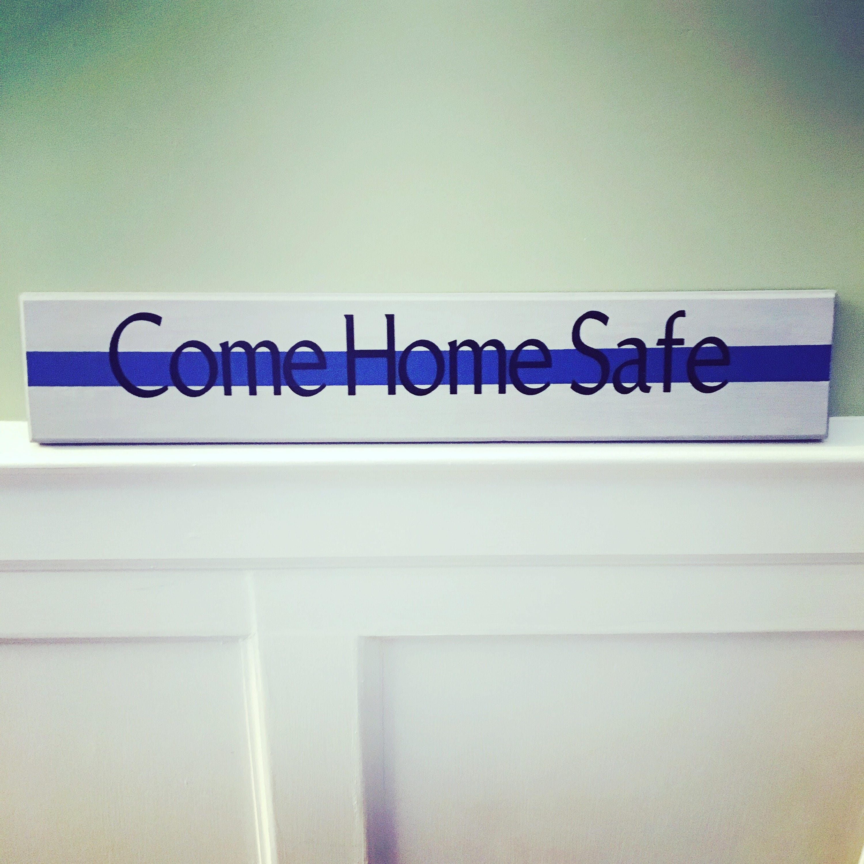 Come Home Safe Police Thin Blue Line Police Life Be Safe