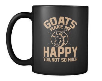 "Goat Coffee Mug - Cool Goat Lovers Gift - This ""Goats Make Me Happy You Not So Much"" Mug Design Will Definitely Get Smiles"