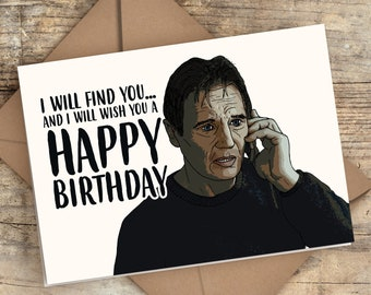 Taken Birthday Card | I will find you.. and I will wish you a Happy Birthday | Liam Neeson Birthday Card